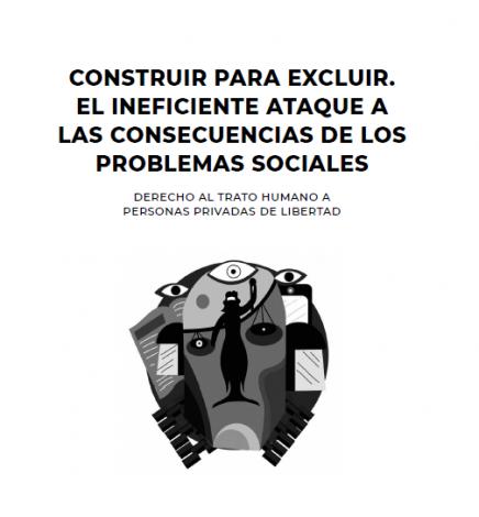 """Personas privadas de libertad: """"Construir para excluir, el ineficiente ataque a las consecuencias de los problemas sociales"""""""